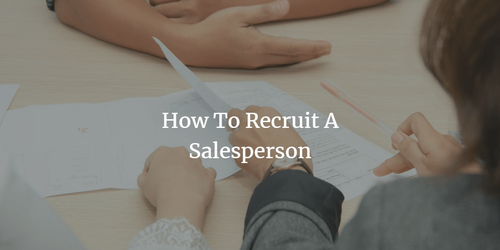 How To Recruit A Salesperson