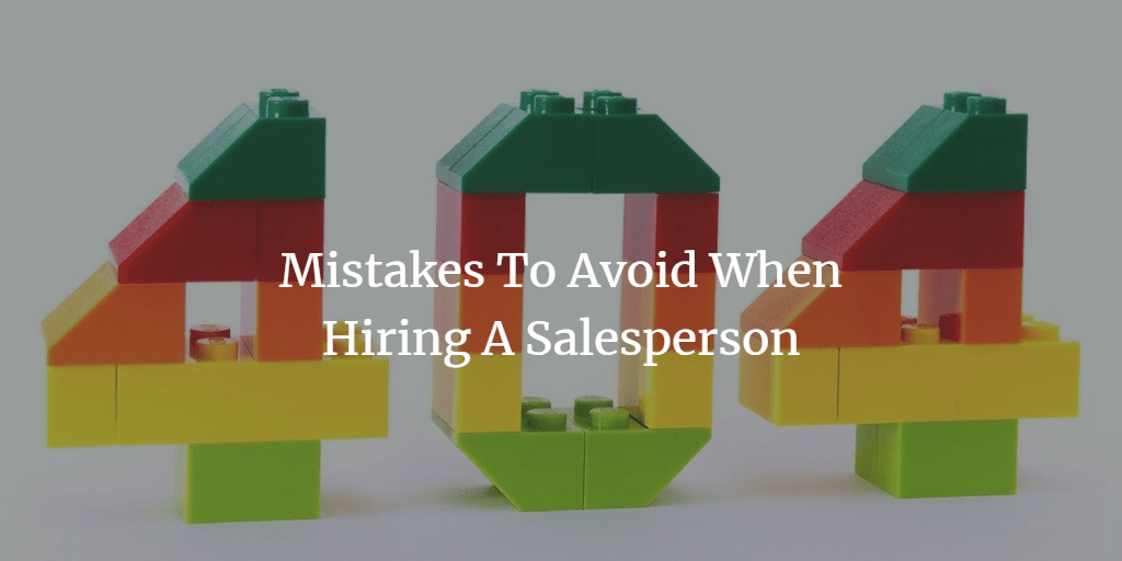Mistakes To Avoid When Hiring A Salesperson