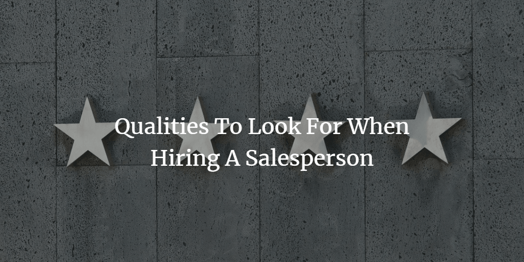 Qualities To Look For When Hiring A Salesperson