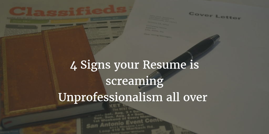 4 Signs your Resume is screaming Unprofessionalism all over