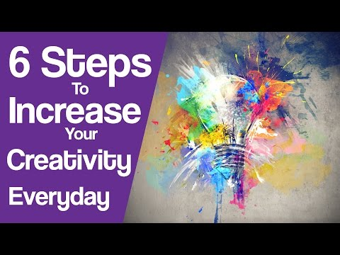 6 Steps to Increase Your Creativity in Everyday Life
